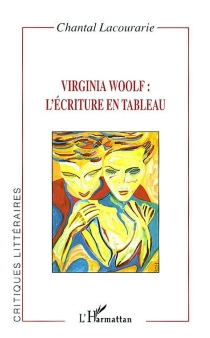 Virginia Woolf : l'écriture en tableau - Chantal Lacourarie