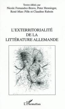 L'exterritorialité de la littérature allemande : colloque international, Université de Paris X, Maison Heinrich-Heine, 9-10 décembre 1999 -