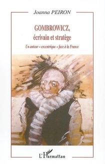 Gombrowicz, écrivain et stratège : un auteur excentrique face à la France - JoannaPeiron