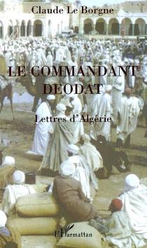 Le commandant Déodat : lettres d'Algérie - ClaudeLe Borgne