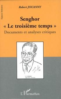 Senghor, le troisième temps : documents et analyses critiques - RobertJouanny