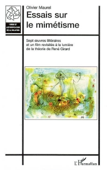 Essais sur le mimétisme : sept oeuvres littéraires et un film revisités à la lumière de la théorie de René Girard - OlivierMaurel