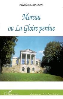 Moreau ou La gloire perdue - MadeleineLassère