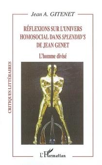 Réflexions sur l'univers homosocial dans Splendid's de Jean Genet : l'homme divisé - Jean AntoninGitenet