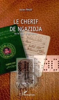 Le Chérif de Ngazidja ou Le coeur a ses raisons... - XavierFraud