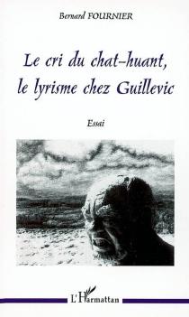 Le cri du chat-huant, le lyrisme chez Guillevic : essai - BernardFournier