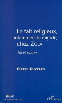 Le fait religieux, notamment le miracle, chez Zola : foi et raison - PierreOuvrard