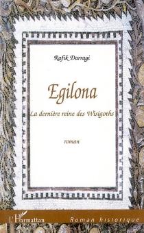 Egilona : la dernière reine wisigoth - RafikDarragi