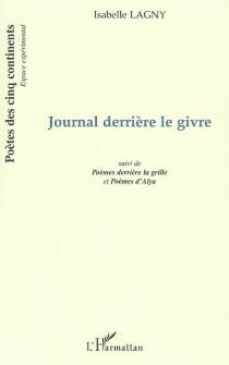 Journal derrière le givre| Suivi de Poèmes derrière la grille| Suivi de Poèmes d'Alya - IsabelleLagny