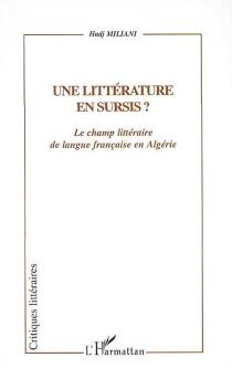 Une littérature en sursis ? : le champ littéraire de langue française en Algérie - HadjMiliani