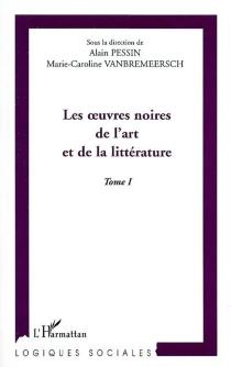 Les oeuvres noires de l'art et de la littérature : actes du colloque international d'Amiens, nov. 2000 -