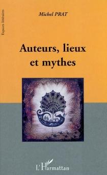 Auteurs, lieux et mythes - MichelPrat