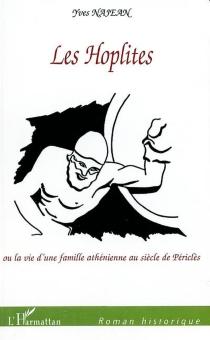 Les hoplites ou La vie d'une famille athénienne au siècle de Périclès - YvesNajean