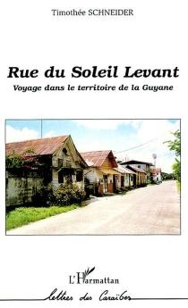 Rue du Soleil-Levant : voyage dans le territoire de la Guyane - TimothéeSchneider