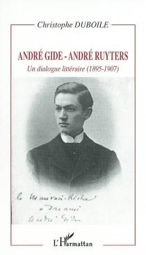 André Gide-André Ruyters : un dialogue littéraire (1895-1907) - ChristopheDuboile