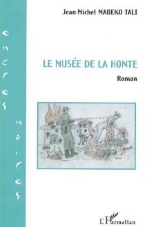 Le musée de la honte - Jean-MichelMabeko Tali