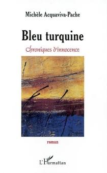Bleu turquine : chroniques d'innocence - MichèleAcquaviva-Pache