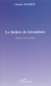 Le théâtre de Giraudoux : étude psychocritique - CharlesMauron