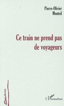 Ce train ne prend pas de voyageurs - Pierre-OlivierMonteil