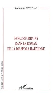 Espaces urbains dans le roman de la diaspora haïtienne - LucienneNicolas
