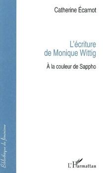 L'écriture de Monique Wittig : à la couleur de Sappho - CatherineÉcarnot