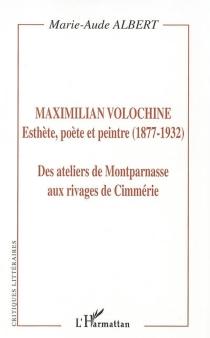 Maximilian Volochine, esthète, poète et peintre (1877-1932) : des ateliers de Montparnasse aux rivages de Cimmérie - Marie-AudeAlbert