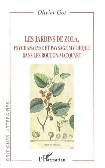 Les jardins de Zola : psychanalyse et paysage mythique dans les Rougon-Macquart - OlivierGot