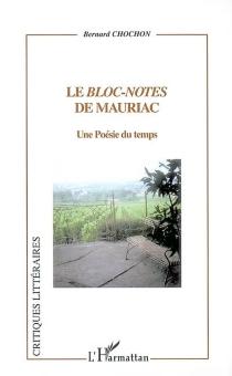 Le bloc-notes de François Mauriac : une poésie du temps - BernardChochon
