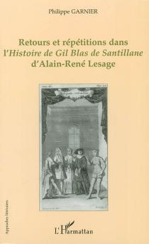 Retours et répétitions dans l'Histoire de Gil Blas de Santillane d'Alain-René Lesage - PhilippeGarnier