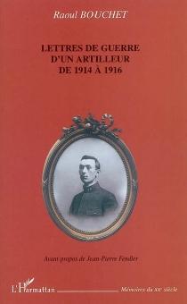 Lettres de guerre d'un artilleur de 1914 à 1916 - RaoulBouchet