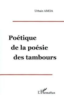 Poétique de la poésie des tambours - UrbainAmoa