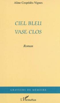 Ciel bleu et vase clos - AlineCespédès-Vignes