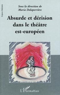 Absurde et dérision dans le théâtre est-européen -