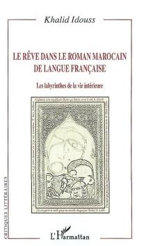 Le rêve dans le roman marocain de langue française : les labyrinthes de la vie intérieure - KhalidIdouss