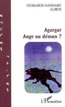 Agargar, ange ou démon ? - OumarouSandary Albeti