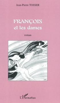 François et les dames - Jean-PierreTosser