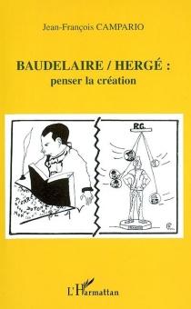 Baudelaire-Hergé : penser la création - Jean-FrançoisCampario