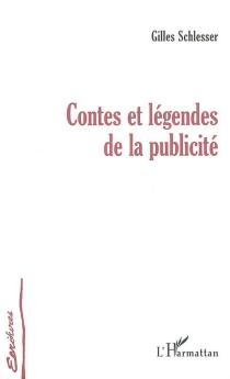 Contes et légendes de la publicité - GillesSchlesser