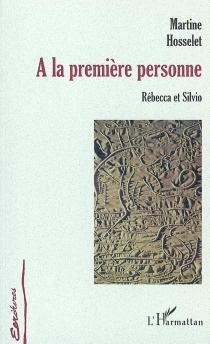 A la première personne : Rébecca et Sylvio - MartineHosselet