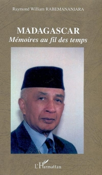 Madagascar : mémoires au fil des temps - Raymond-WilliamRabemananjara