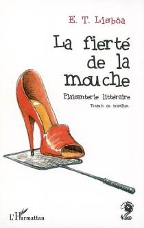 La fierté de la mouche : plaisanterie littéraire - E. T.Lisbôa