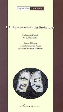 L'Afrique au miroir des littératures, des sciences de l'homme et de la société : mélanges offerts à V.Y. Mudimbe -