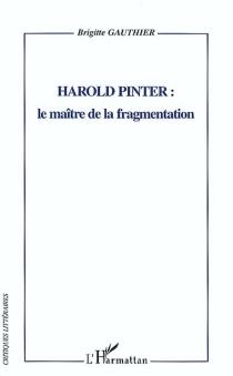 Harold Pinter : le maître de la fragmentation - BrigitteGauthier