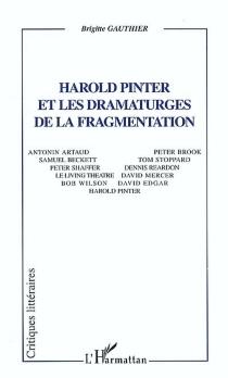 Harold Pinter et les dramaturges de la fragmentation : Antonin Artaud, Samuel Beckett, Peter Shaffer, Le living theatre, Bob Wilson... - BrigitteGauthier