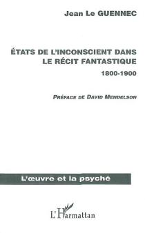 Etats de l'inconscient dans le récit fantastique, 1800-1900 - JeanLe Guennec