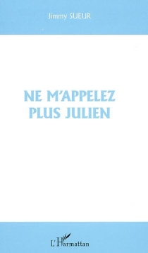 Ne m'appelez plus Julien - JimmySueur