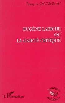 Eugène Labiche ou La gaieté critique - FrançoisCavaignac