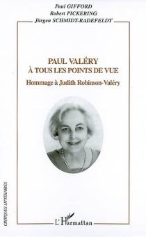 Paul Valéry à tous les points de vue : hommage à Judith Robinson-Valéry -