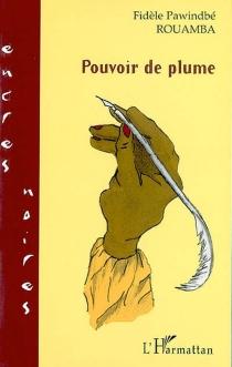 Pouvoir de plume - Fidèle PawindbéRouamba