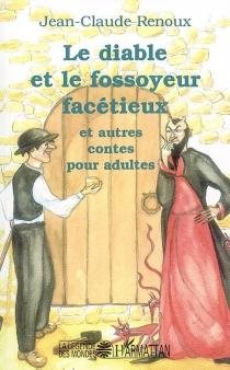 Le diable et le fossoyeur facétieux : et autres contes pour adultes - Jean-ClaudeRenoux